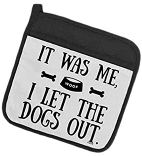 It was me, I left the dogs out Pot Holder