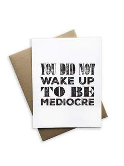 You did not wake up to be mediocre card