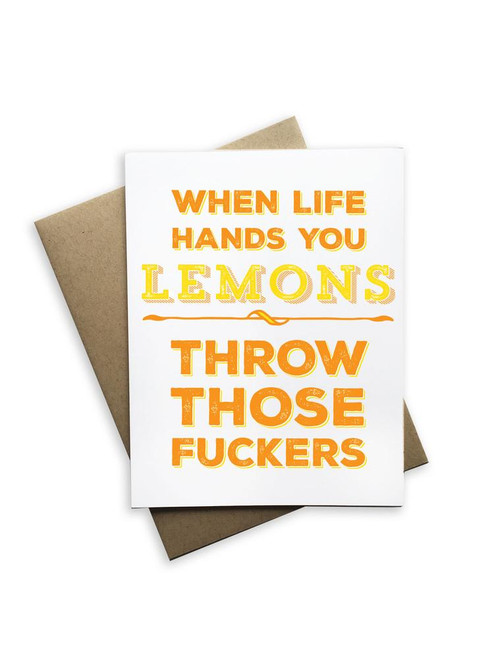 When life hands you lemons throw those fuckers card