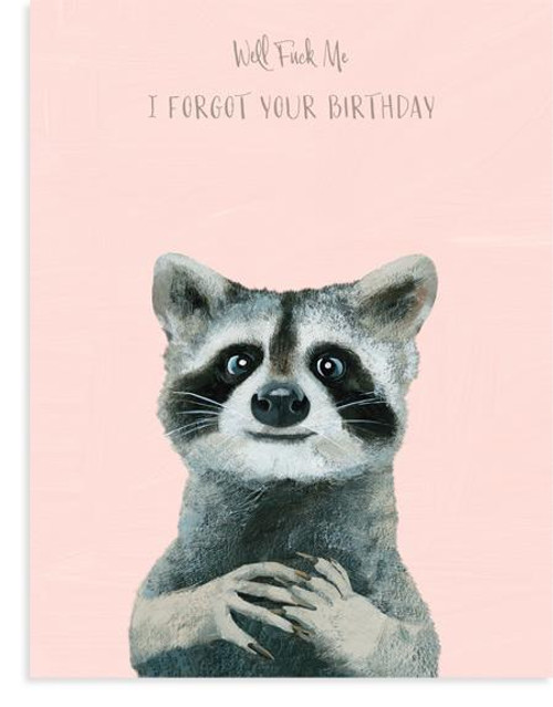 Well fuck me I forgot your birthday raccoon card