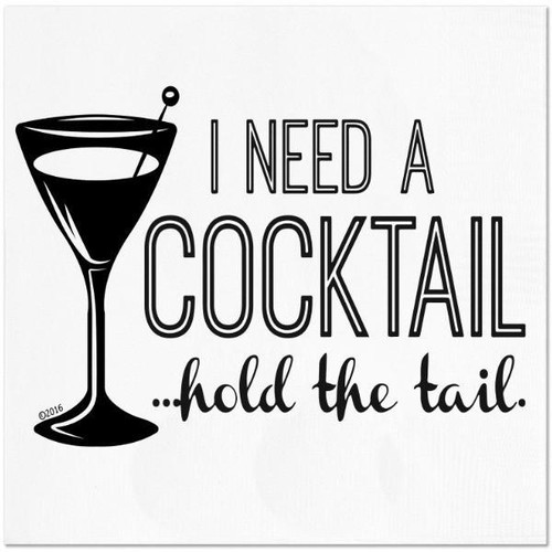 I need a cocktail hold the tail napkins