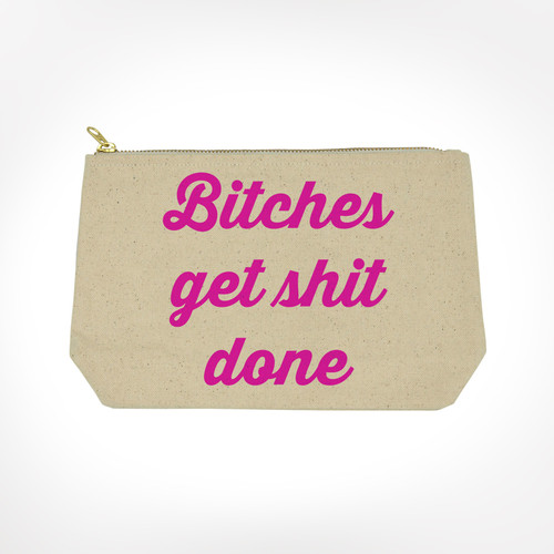 Bitches get shit done makeup bag