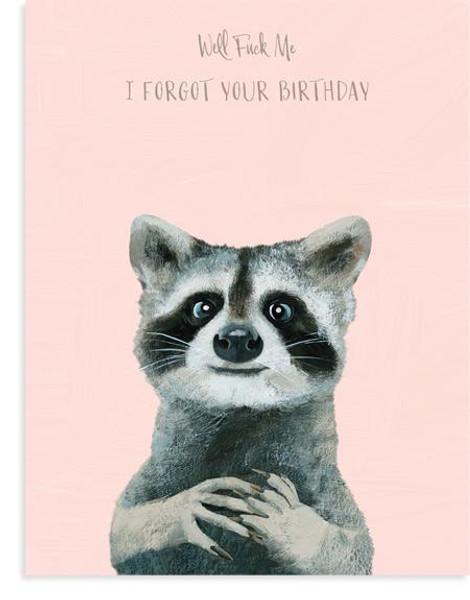 Well fuck me I forgot your birthday raccoon card