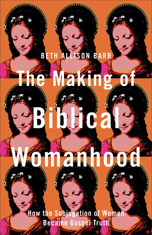 The Making of Biblical Womenhood