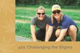 420: Challenging the Stigma