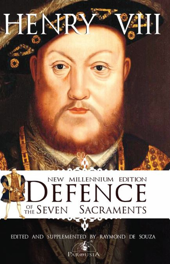 Defence of the Seven Sacraments - Henry VIII - New Millennium Edition - Edited and Supplemented by Raymond de Souza (Paperback)