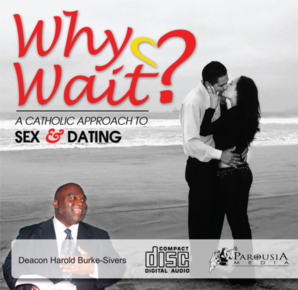 Why Wait? A Catholic Approach to Sex and Dating - Deacon Harold Burke-Sivers (CD)