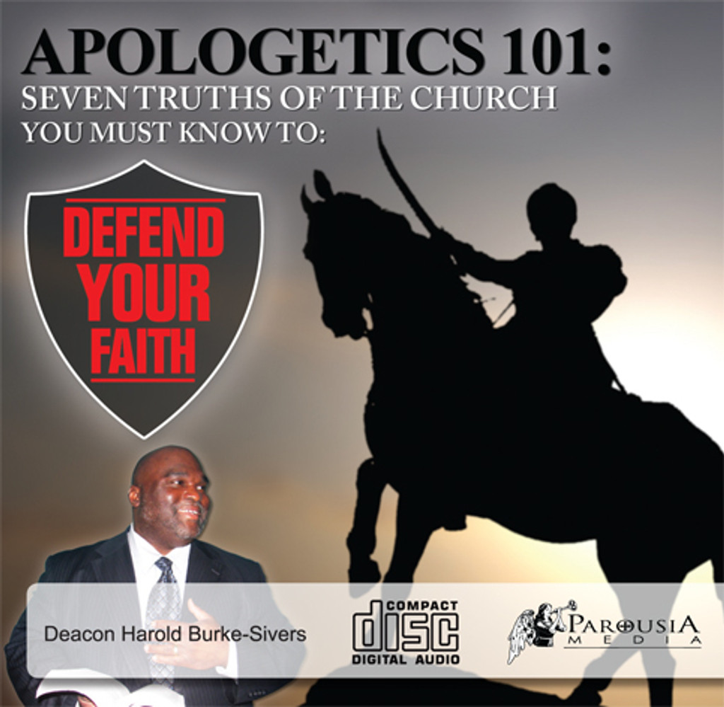 Apologetics 101: Seven Truths of the Church You Must Know to Defend Your Faith - Deacon Harold Burke-Sivers (CD)