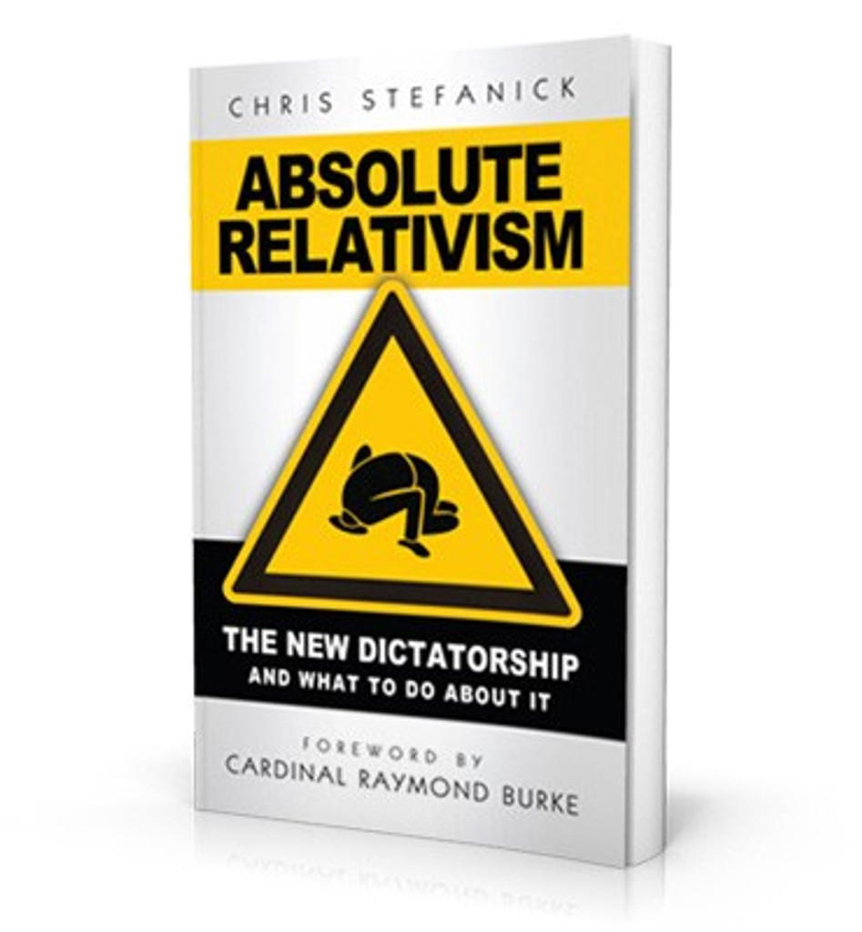 Absolute Relativism: The New Dictatorship And What To Do About It - Chris Stefanick - Catholic Answers (Booklet)