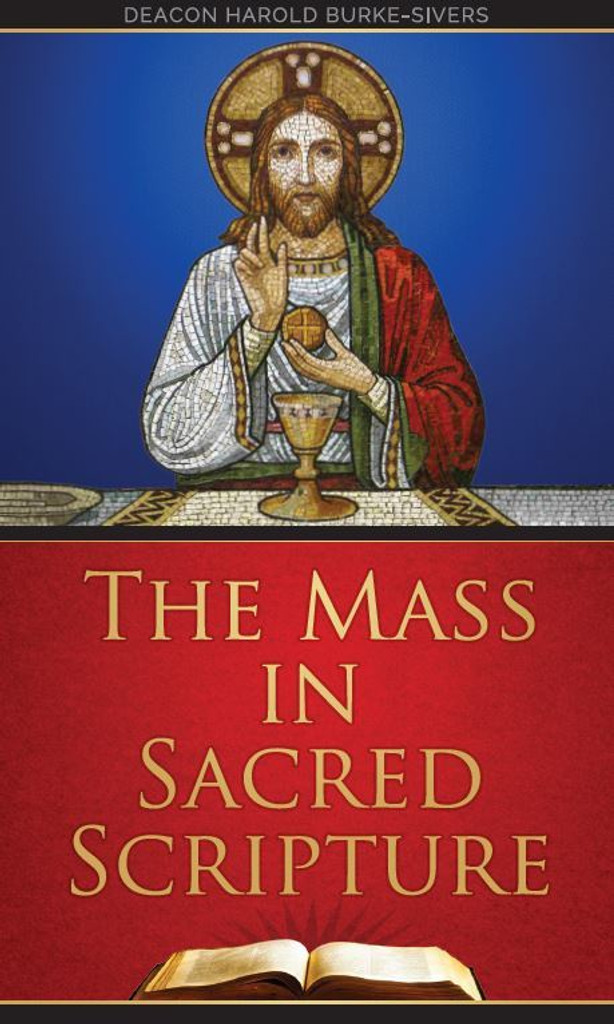 The Mass in Sacred Scripture - Deacon Harold Burke-Sivers (Booklet)