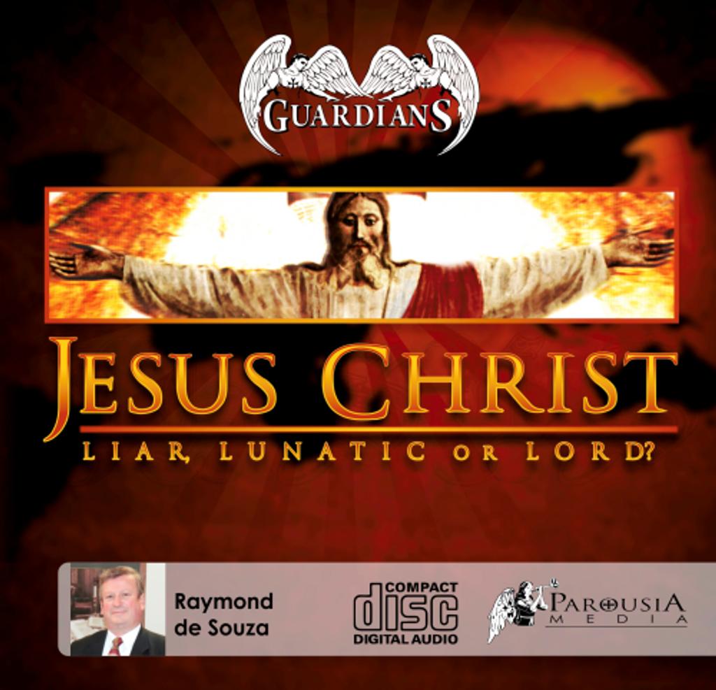 Jesus Christ: Liar, Lunatic or Lord? MP3