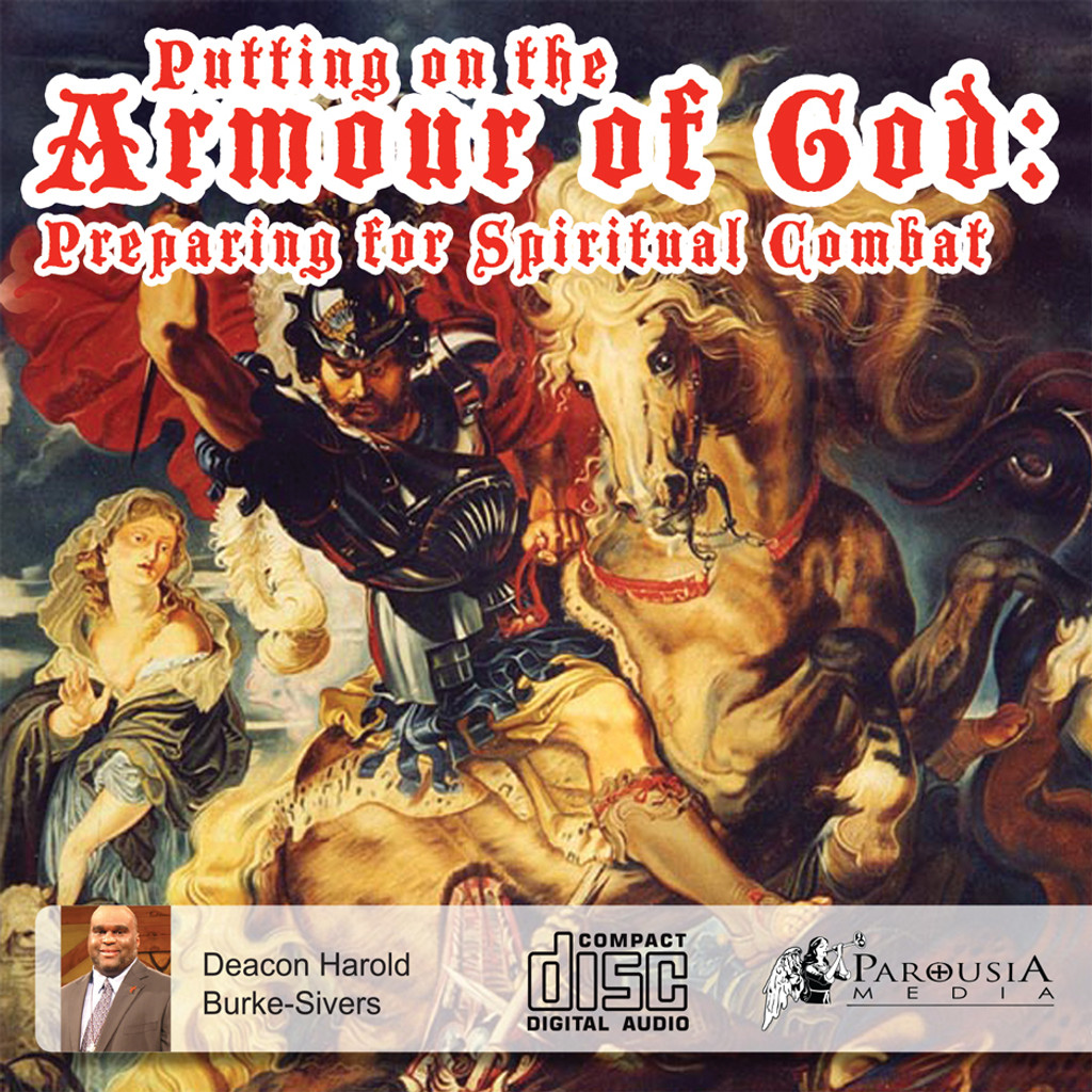 Putting on the Armour of God:  Preparing for Spiritual Combat - Deacon Harold Burke-Sivers (CD)