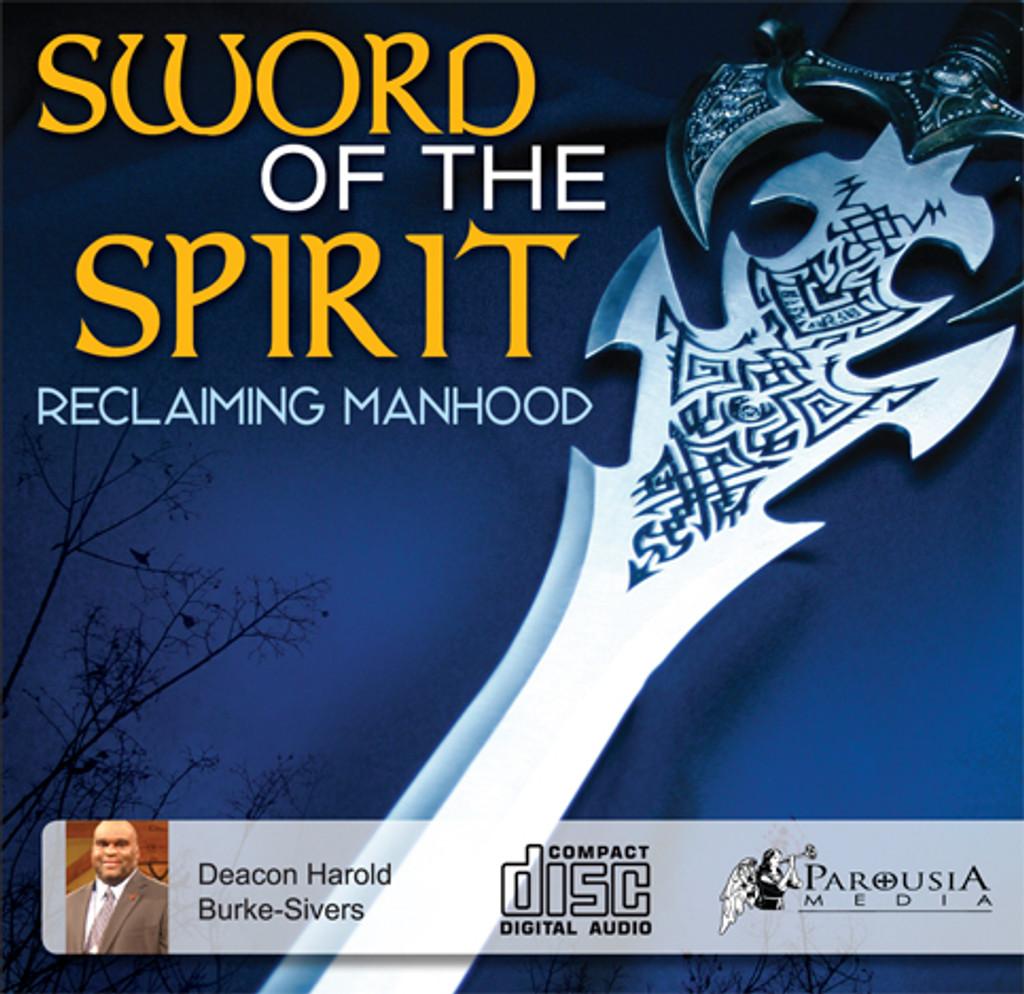 Sword of the Spirit: Reclaiming Manhood - Deacon Harold Burke-Sivers (MP3)