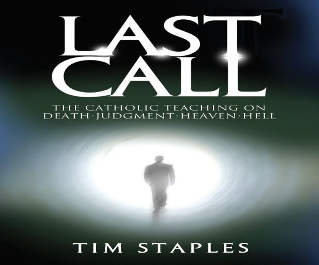 Last Call: The Catholic Teaching on Death-Judgment-Heaven-Hell - Tim Staples - Catholic Answers (5 CD Set)