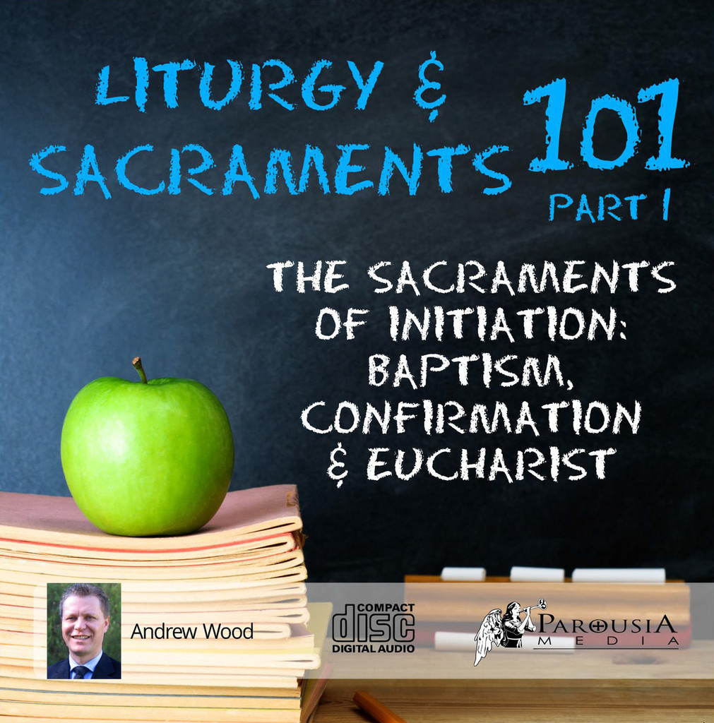 Liturgy and the Sacraments 101 Part 1