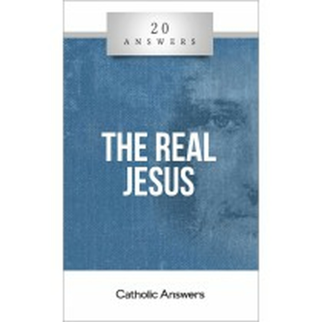 'The Real Jesus' - 20 Answers - Catholic Answers (Booklet)