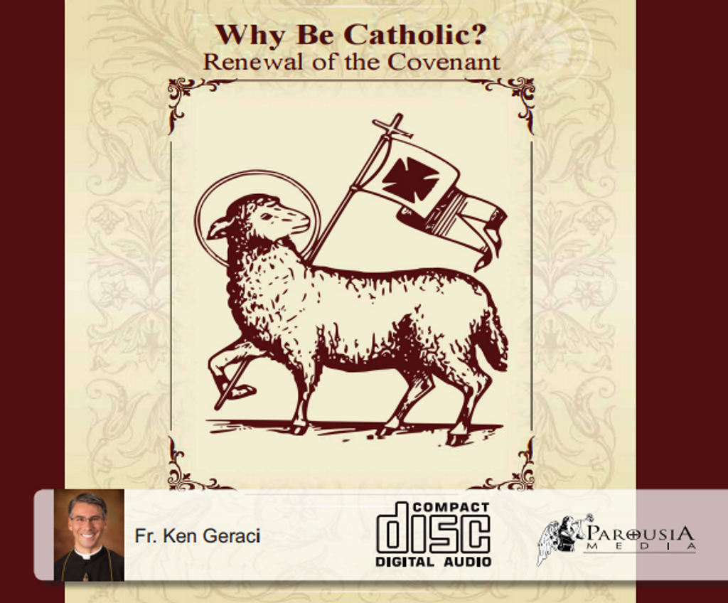 Why Be Catholic: Renewal of the Covenant - Fr Ken Geraci, CPM - Fathers of Mercy (5 CD Set)