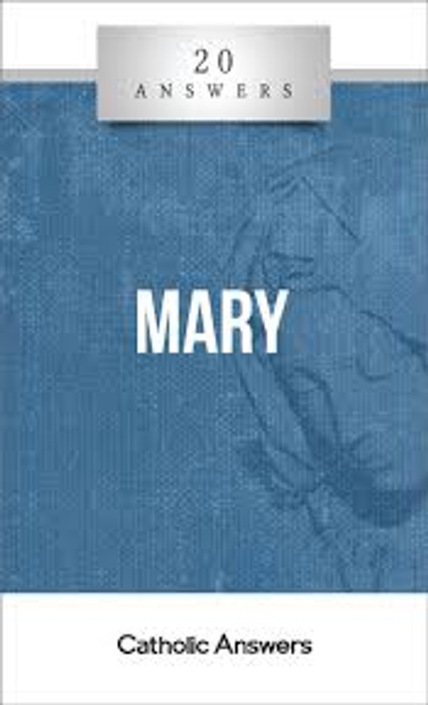 'Mary' - Tim Staples - 20 Answers - Catholic Answers (Booklet)