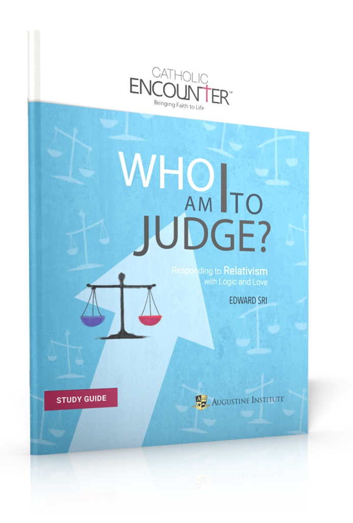 Who Am I To Judge - Dr Edward Sri - Augustine Institute (Study Guide)