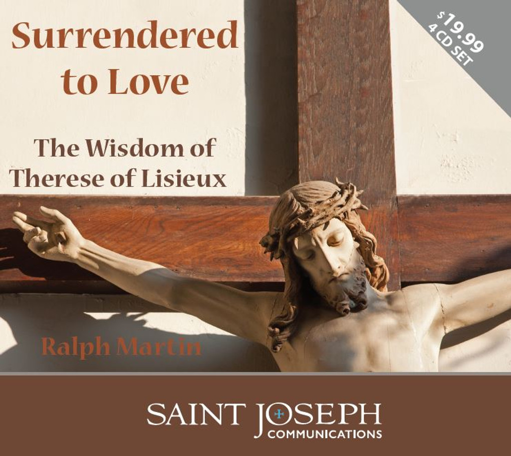 Surrendered to Love: The Wisdom of Therese of Lisieux - Ralph Martin - St Joseph Communications (4 CD Set)