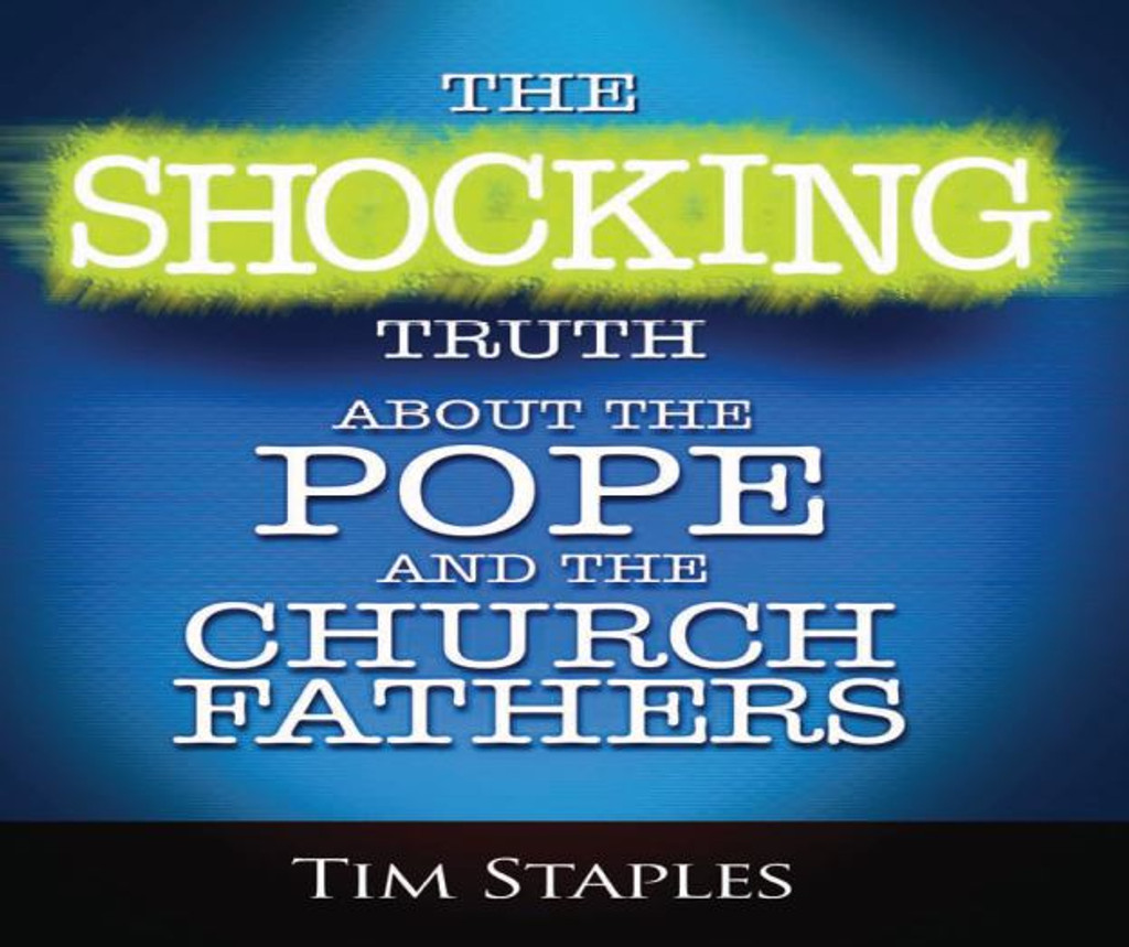 The Shocking Truth About the Pope and the Church Fathers - Tim Staples - Catholic Answers (5 CD Set)