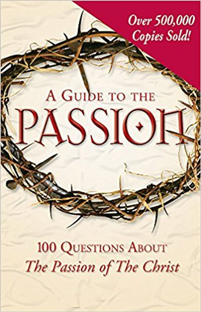 A Guide to the Passion: 100 Questions About The Passion of The Christ - Tom Allen, Marcellino D'Ambrosio, Matthew Pinto, Mark Shea, and Paul Thigpen - Ascension Press (Paperback)