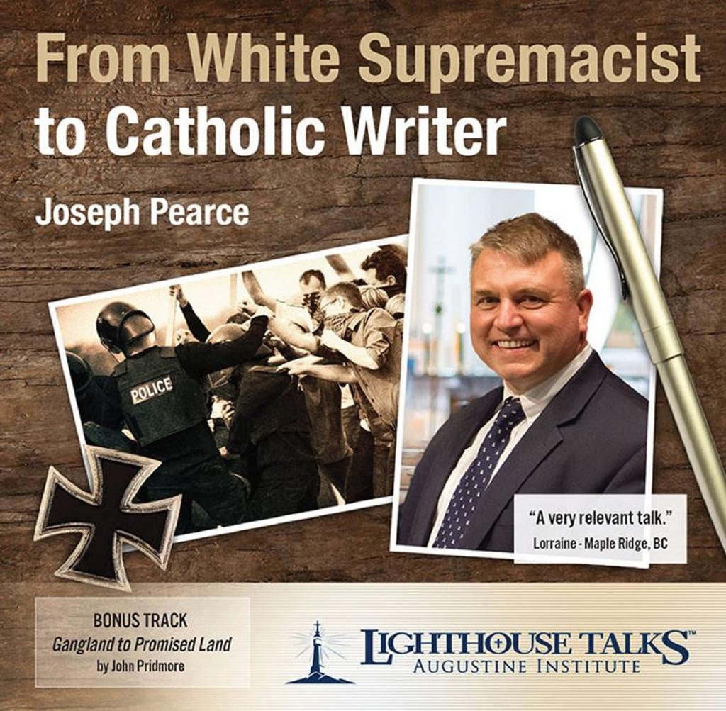 From White Supremacist to Catholic Writer - Joseph Pearce - Lighthouse Talks (CD)