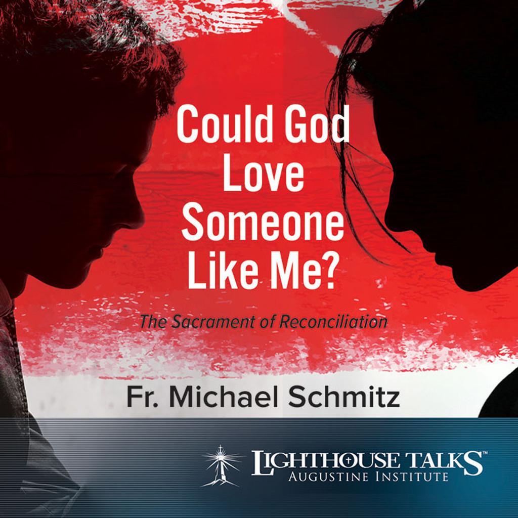 Could God Love Someone Like Me? - Fr Michael Schmitz - Lighthouse Talks (CD)