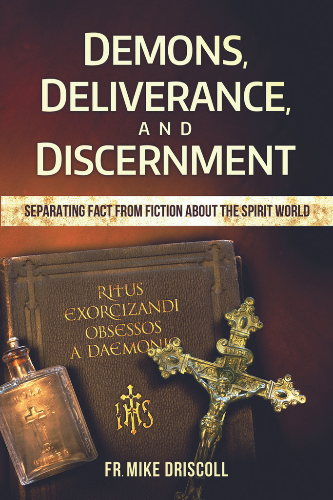 Demons, Deliverance, and Discernment: Separating Fact From Fiction About The Spirit World - Fr. Mike Driscoll - Catholic Answers (Paperback)