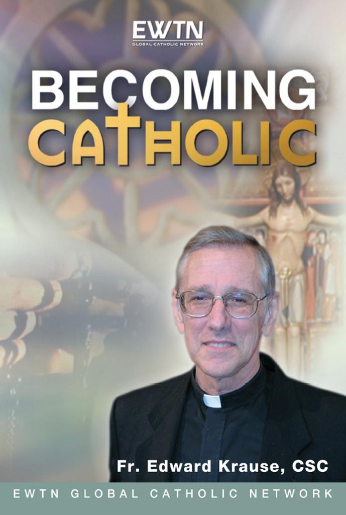 Becoming Catholic - Fr. Edward Krause, CSC - EWTN (4 DVD Set)