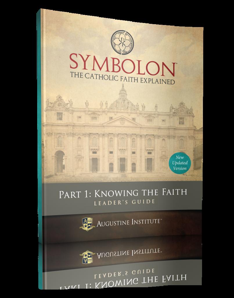Symbolon: The Catholic Faith Explained - Dr Edward Sri - Augustine Institute (Part 1 - Leader's Guide)