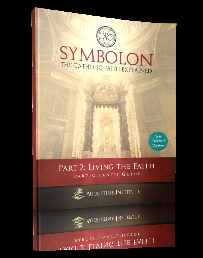 Symbolon: The Catholic Faith Explained - Dr Edward Sri - Augustine Institute (Part 2 - Participant's Guide)