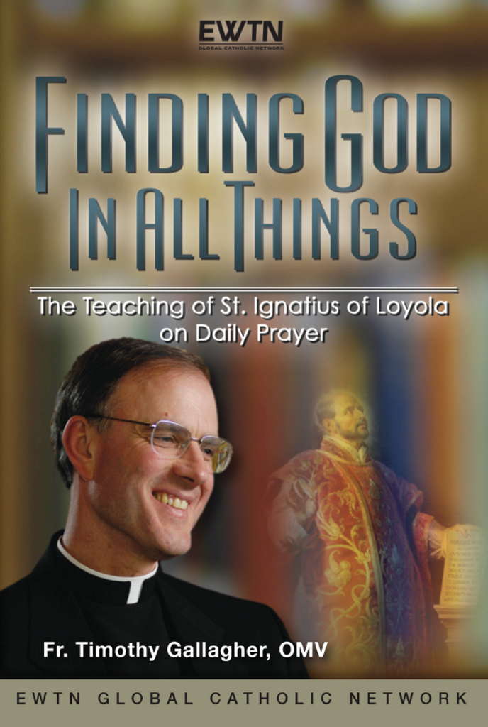 Finding God in All Things - Fr. Timothy Gallagher, OMV - EWTN (4 DVD Set)