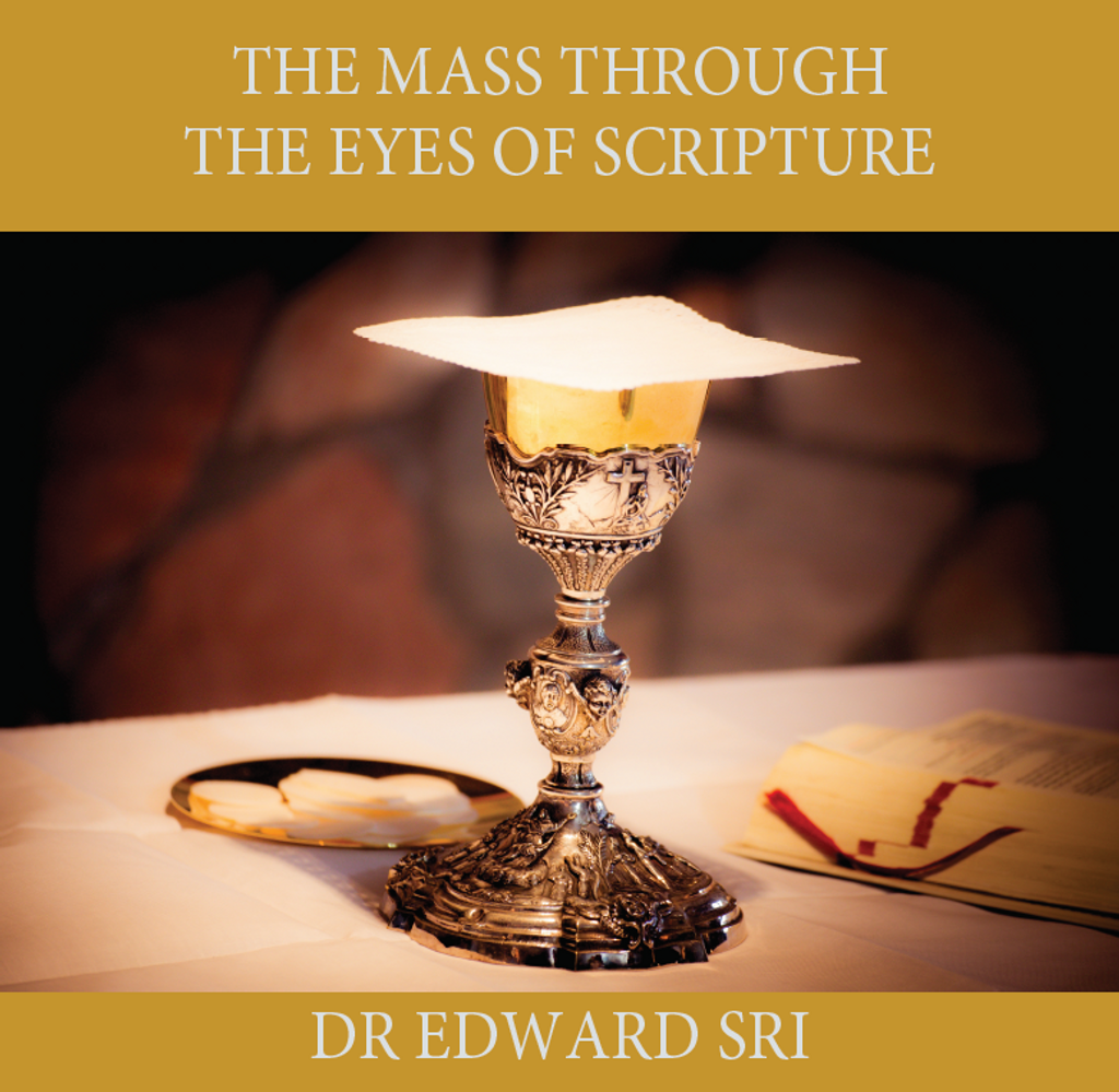 The Mass Through the Eyes of Scripture - Dr Edward Sri (CD)