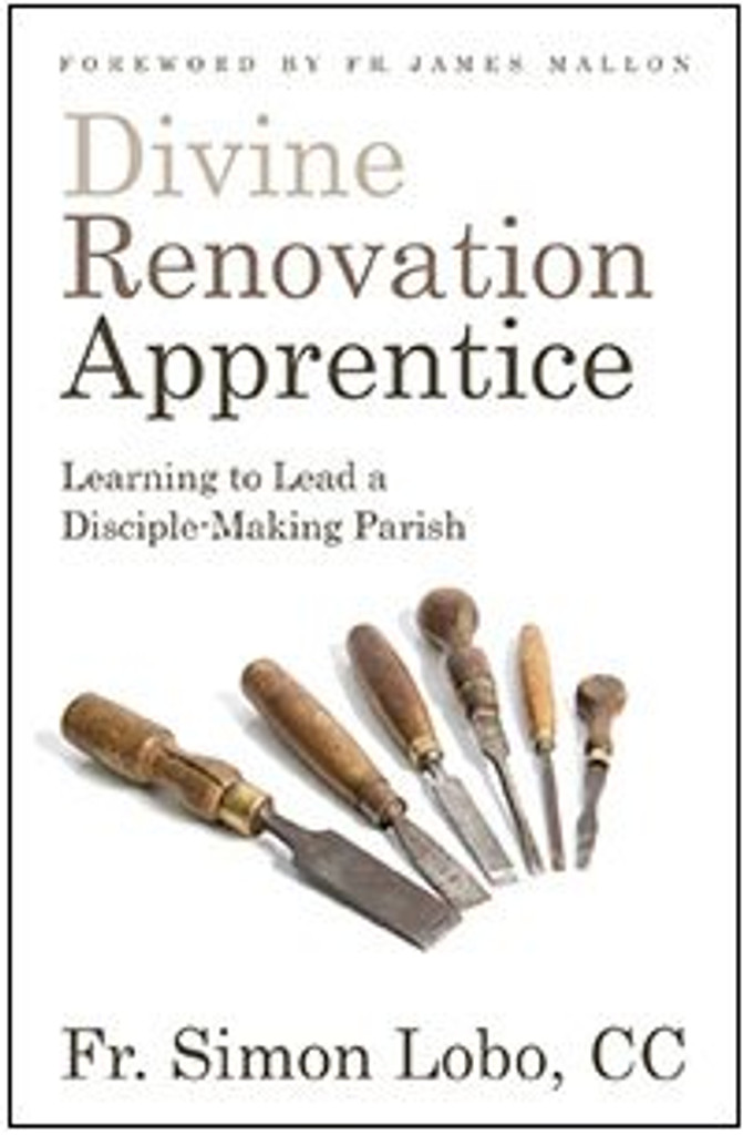 Divine Renovation Apprentice: Learning to Lead a Disciple-Making Parish - Fr Simon Lobo, CC (Paperback)