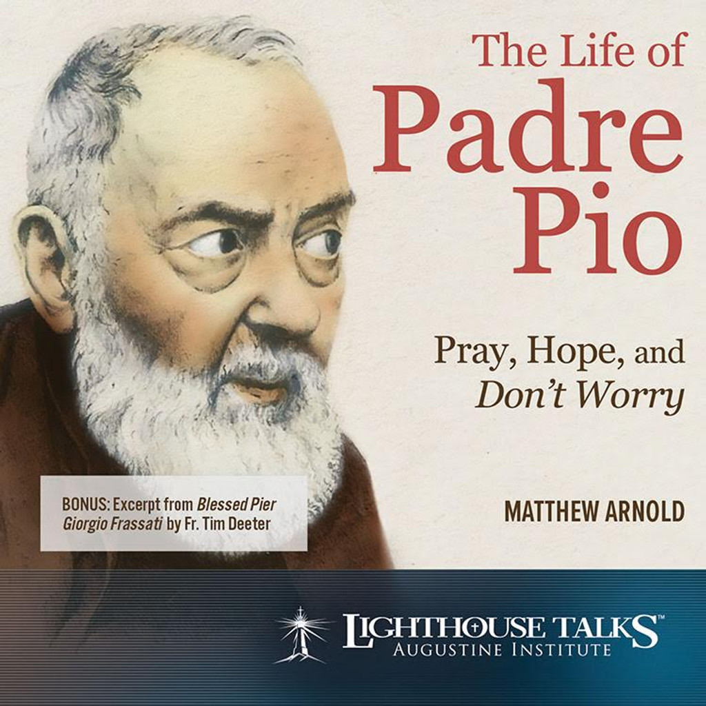 The Life of Padre Pio: Pray, Hope and Don't Worry - Matthew Arnold - Lighthouse Talks ( CD)