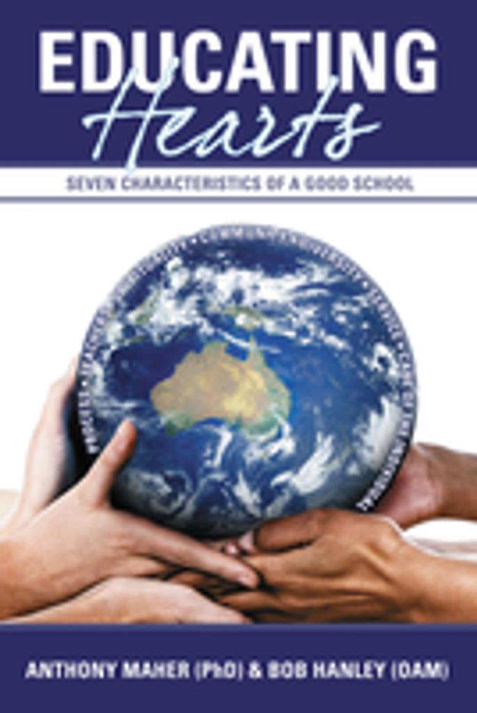 Educating Hearts: Seven Characteristics of a Good School - Anthony Maher (PhD) & Bob Hanley (OAM) - (Paperback)