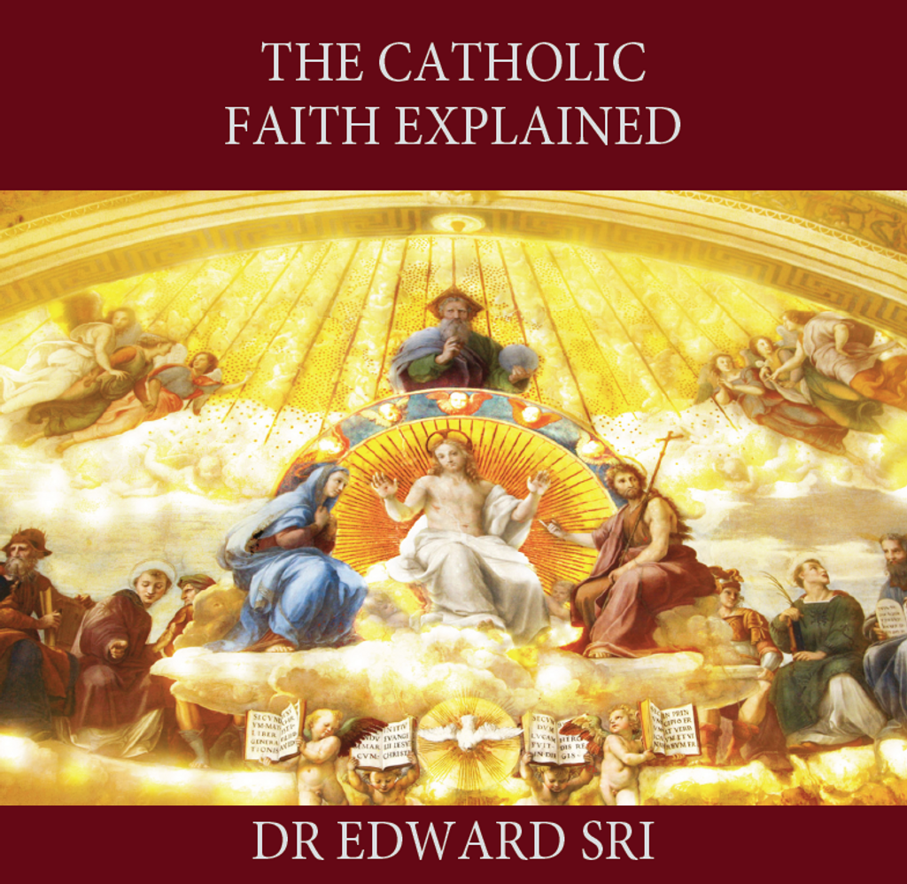The Catholic Faith Explained - Dr Edward Sri (MP3)