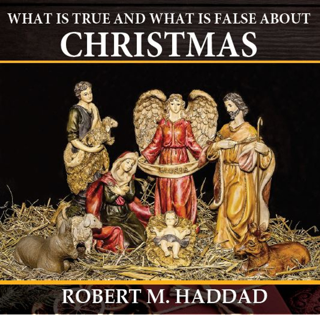 What is True and What is False About Christmas - Robert M. Haddad (CD)
