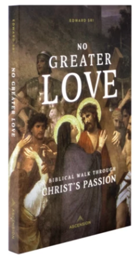 No Greater Love: A Biblical Walk Through Christ's Passion - Dr Edward Sri - Ascension - (Student Workbook)