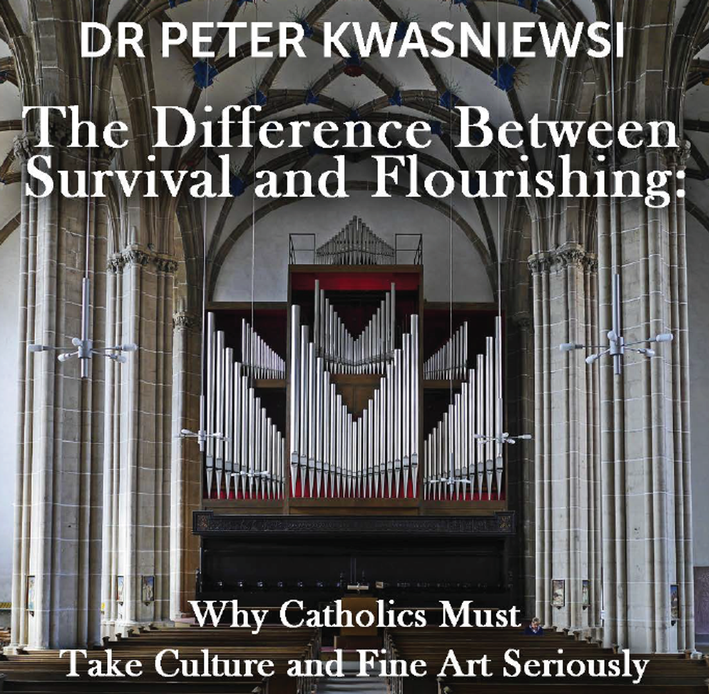 The Difference Between Survival & Flourishing: Why Catholics Must Take Culture & Fine Art Seriously - Dr Peter Kwasniewski (MP3)