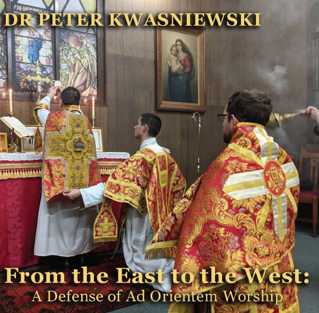 From the East to the West: A Defense of Ad Orientem Worship - Dr Peter Kwasniewski (MP3)