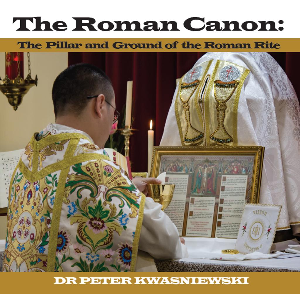 The Roman Canon: The Pillar and Ground of the Roman Rite - Dr Peter Kwasniewski (MP3)