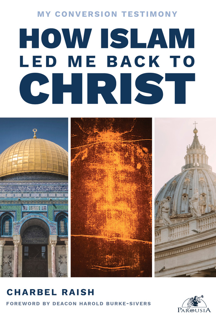 How Islam Led Me Back to Christ - Charbel Raish - Parousia (Paperback)