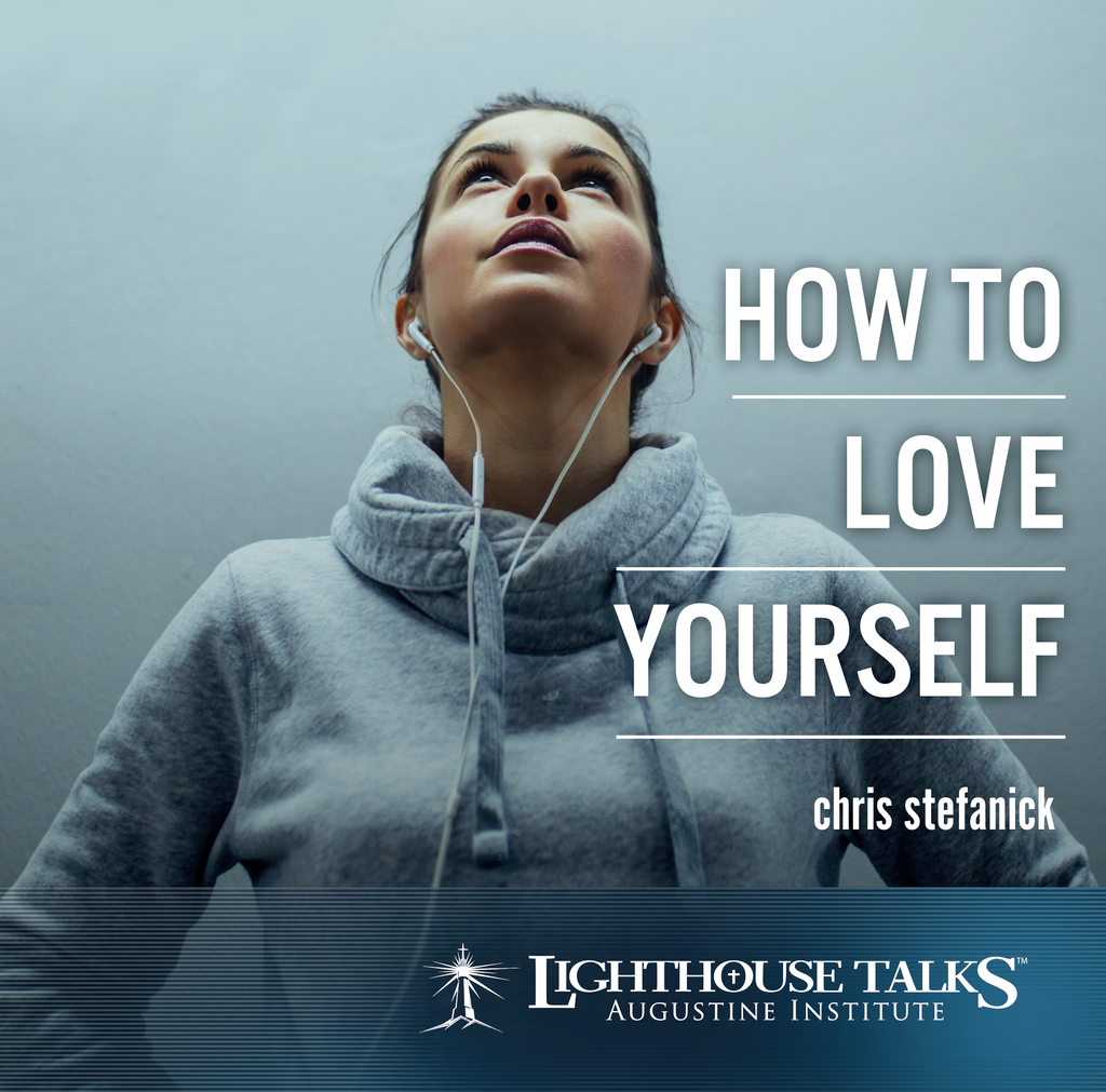 How to Love Yourself - Chris Stefanick - Lighthouse Talks (CD)