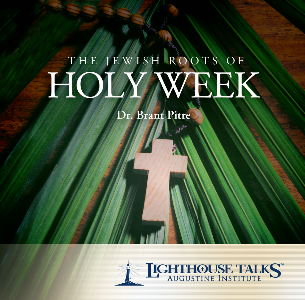 The Jewish Roots of Holy Week - Dr Brant Pitre - Lighthouse Talks (CD)