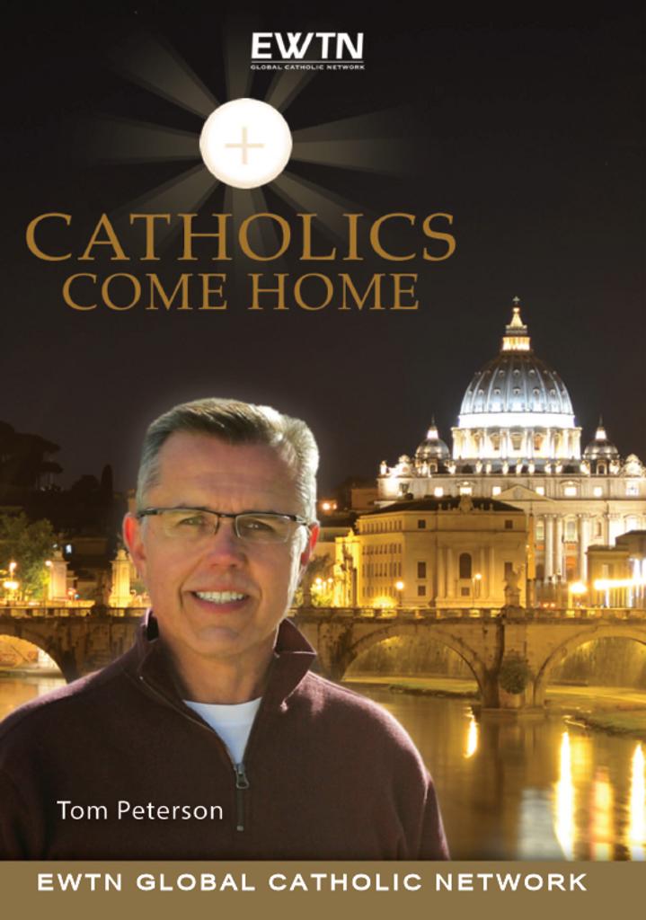Catholics Come Home: Season One - Tom Peterson - EWTN (4 DVD SET)