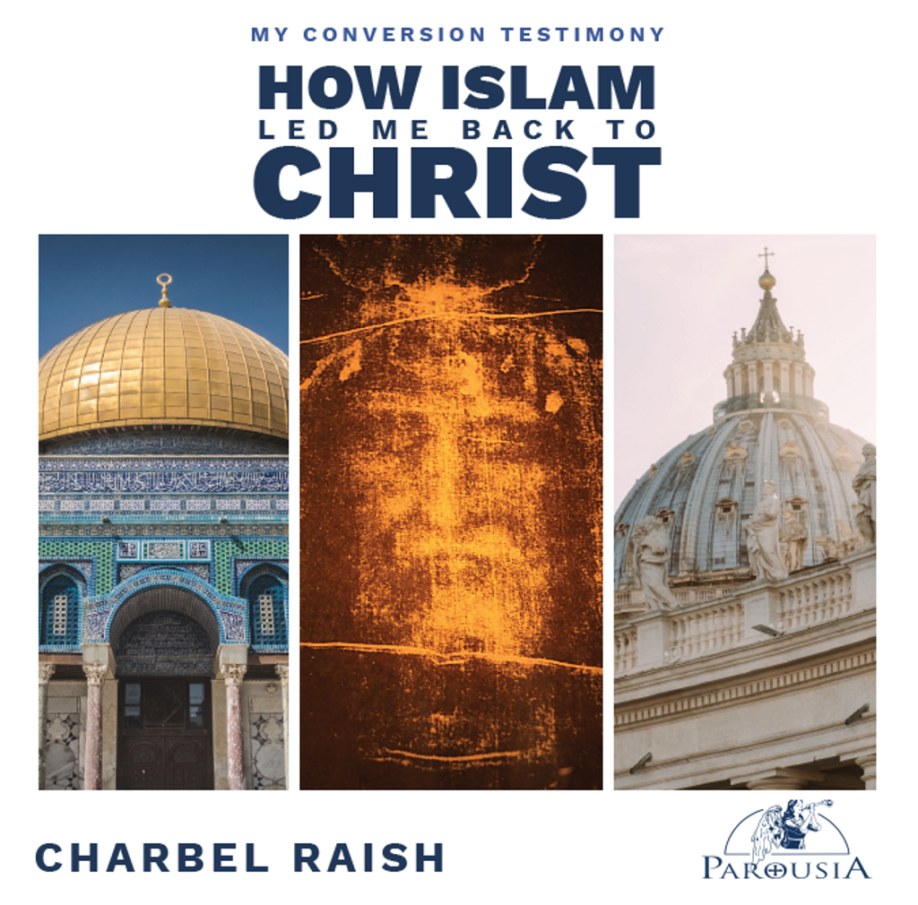 How Islam Led Me Back to Christ - Charbel Raish - Parousia (MP3)