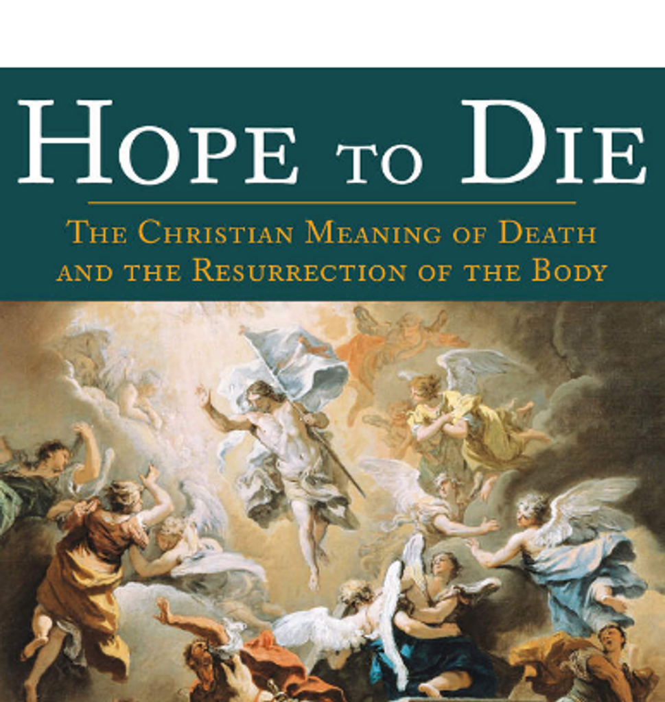 Hope to Die: The Christian Meaning of Death and the Resurrection of the Body - Dr Scott Hahn - Emmaus Road Publishing (Paperback)