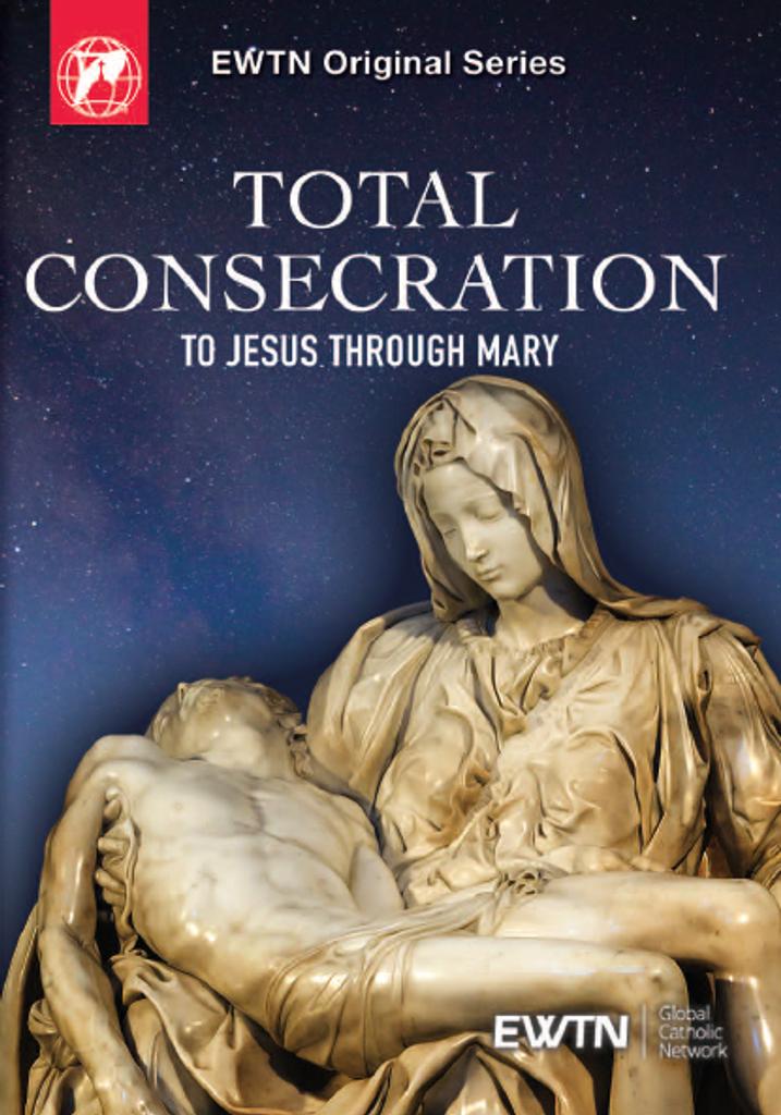 Total Consecration to Jesus Through Mary - EWTN Original Series (4  DVD Set)